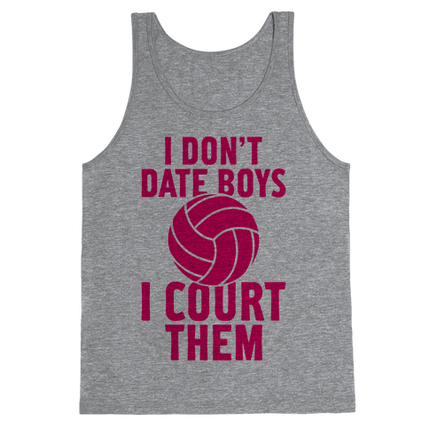 I Don't Date Boys, I Court Them (Volleyball) Tank Top