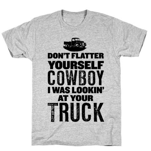 Don't Flatter Yourself... T-Shirt