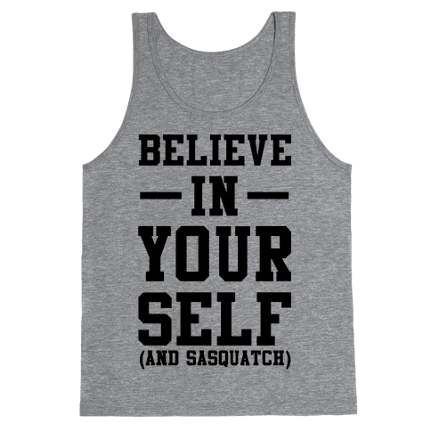 Believe in Yourself and Sasquatch Tank Top