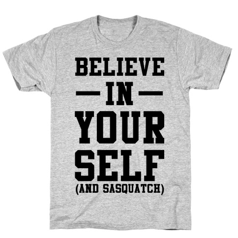 Believe in Yourself and Sasquatch T-Shirt