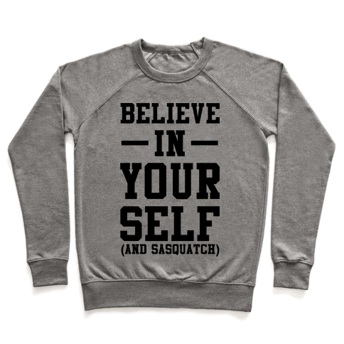Believe in Yourself and Sasquatch Pullover