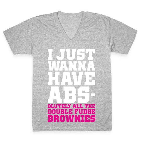 I Just Want Abs-olutely All The Double Fudge Brownies V-Neck Tee Shirt