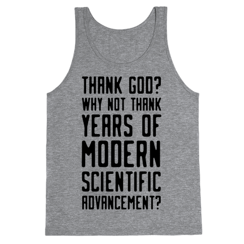 Thank God? Why Not Thank Years of Modern Scientific Advancement Tank Top