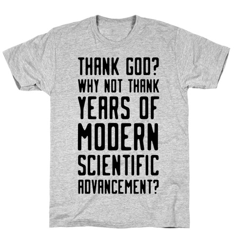 Thank God? Why Not Thank Years of Modern Scientific Advancement T-Shirt