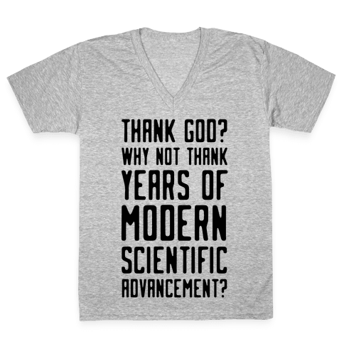 Thank God? Why Not Thank Years of Modern Scientific Advancement V-Neck Tee Shirt