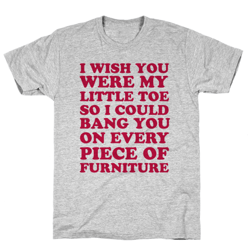 Wish You Were My Little Toe Mens T-Shirt