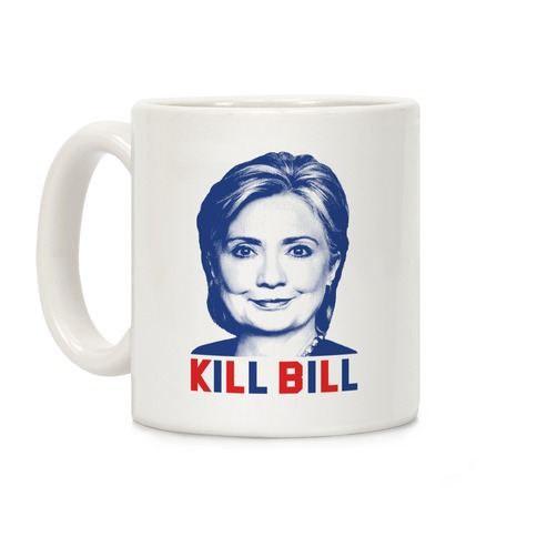 Kill Bill Hillary Coffee Mug