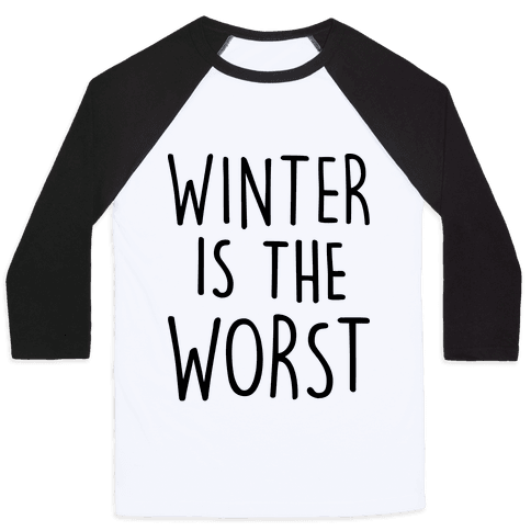Winter Is The Worst Baseball Tee