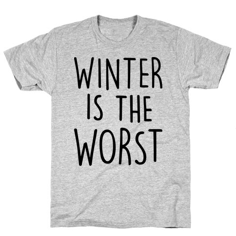 Winter Is The Worst Mens T-Shirt
