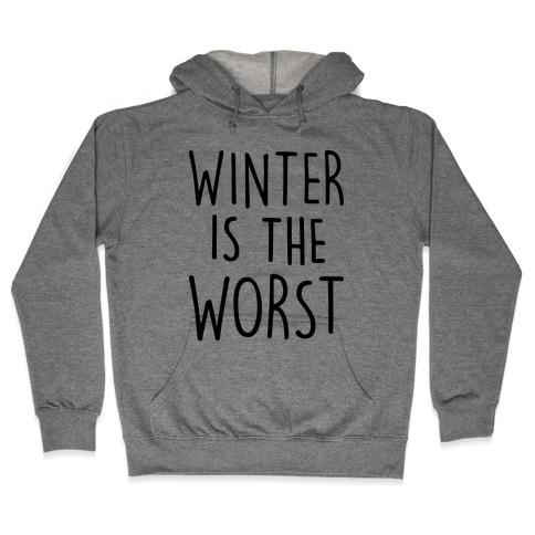 Winter Is The Worst Hooded Sweatshirt