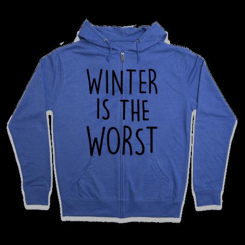 Winter Is The Worst Zip Hoodie