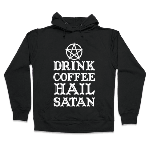 Drink Coffee, Hail Satan Hooded Sweatshirt