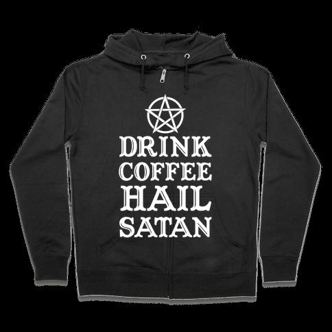 Drink Coffee, Hail Satan Zip Hoodie