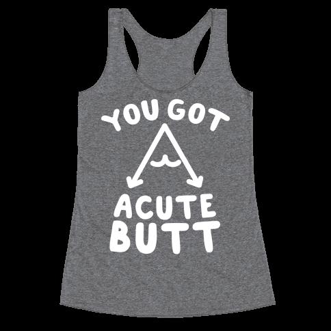 You Got Acute Butt Racerback Tank Top