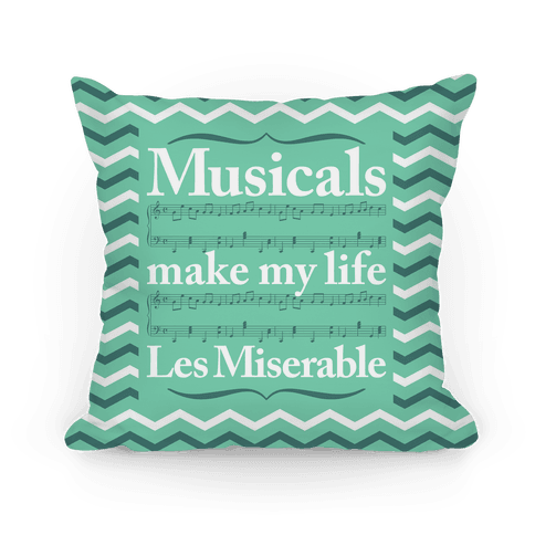 Musicals Make My Life Les Miserable Pillow