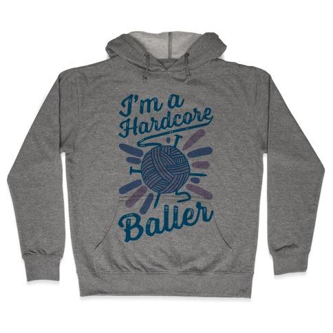 I'm a Hardcore Baller Hooded Sweatshirt