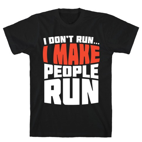 I Make People Run Mens T-Shirt