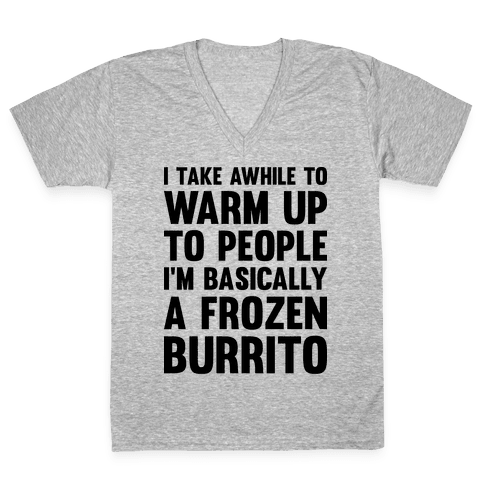 I Take Awhile To Warm Up To People I'm Basically A Frozen Burrito V-Neck Tee Shirt