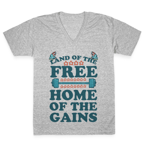 Land of the Free. Home of the Gains! V-Neck Tee Shirt