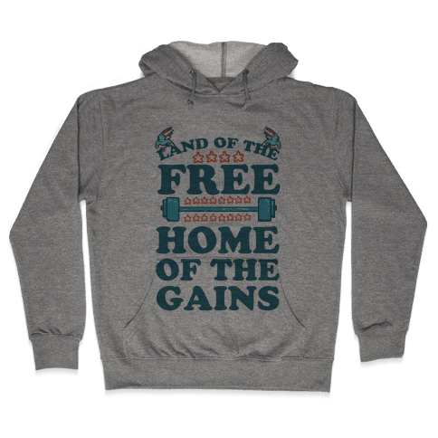 Land of the Free. Home of the Gains! Hooded Sweatshirt