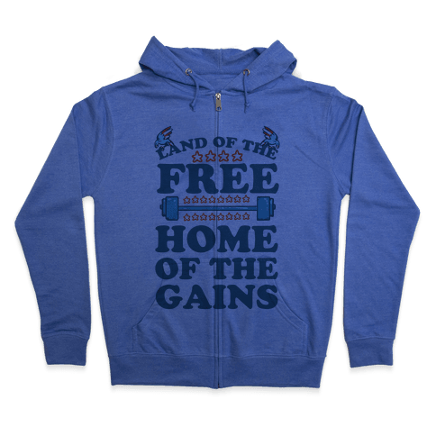 Land of the Free. Home of the Gains! Zip Hoodie