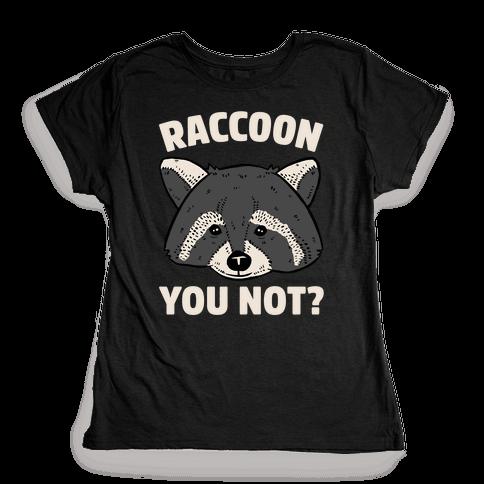 Raccoon You Not? Womens T-Shirt