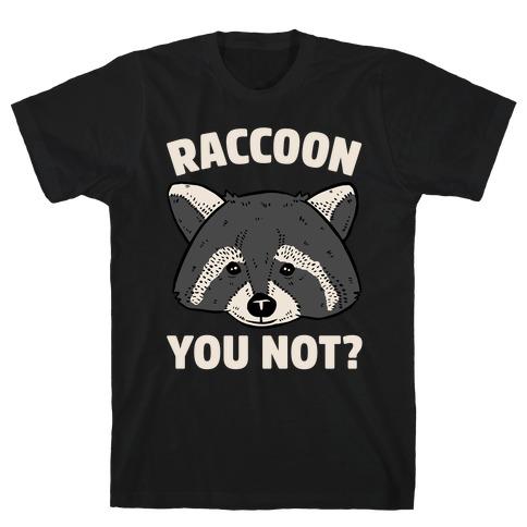 Raccoon You Not? Mens/Unisex T-Shirt