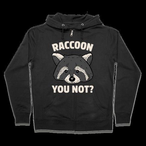 Raccoon You Not? Zip Hoodie