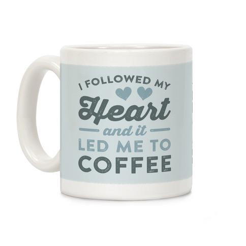 I Followed My Heart And It Led Me To Coffee Coffee Mug