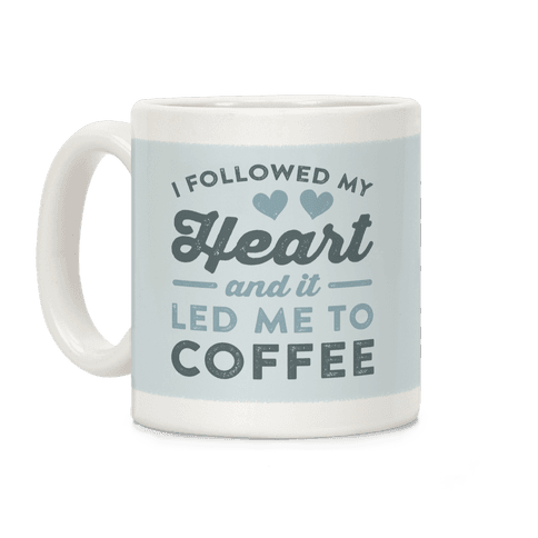 I Followed My Heart And It Led Me To Coffee Coffee Mug