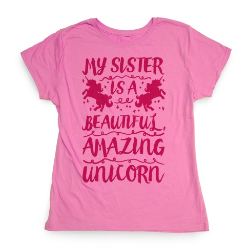 My Sister Is A Beautiful Amazing Unicorn Womens T-Shirt