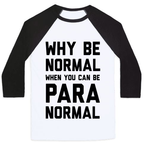Why Be Normal When You Can Be Paranormal