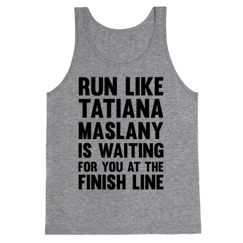 Run Like Tatiana Maslany Is Waiting For You At The Finish Line Tank Top