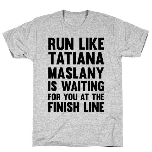 Run Like Tatiana Maslany Is Waiting For You At The Finish Line Mens T-Shirt