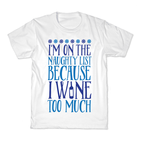 I'm On The Naughty List Because I Wine Too Much Kids T-Shirt