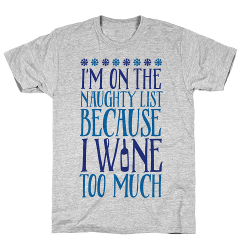 I'm On The Naughty List Because I Wine Too Much Mens T-Shirt