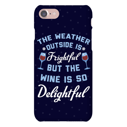 The Weather Outside Is Frightful Phone Case