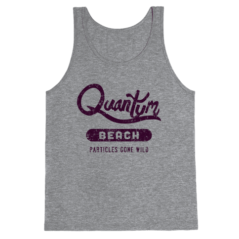 Quantum Beach - Particles Gone Wild Tank Top