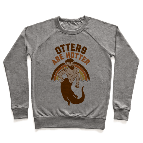 Otters Are Hotter Pullover