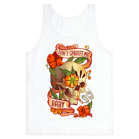 Don't Sprout Me Baby Tank Top