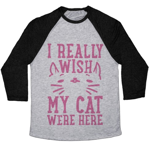 I Really Wish My Cat Were Here Baseball Tee