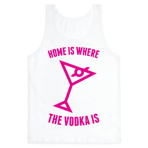 Home Is Where The Vodka Is Tank Top