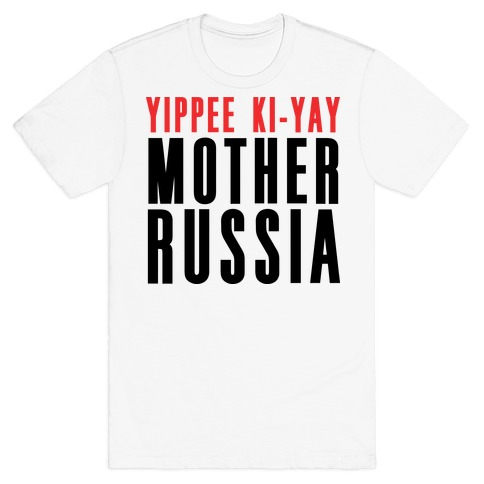 Yippee Kiy-Yay Mother Russia Mens T-Shirt