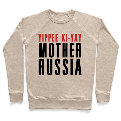 Yippee Kiy-Yay Mother Russia Pullover
