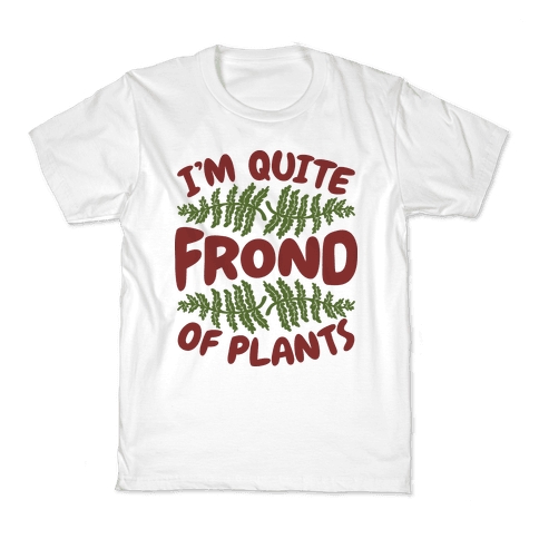 I'm Quite Frond of Plants Kids T-Shirt