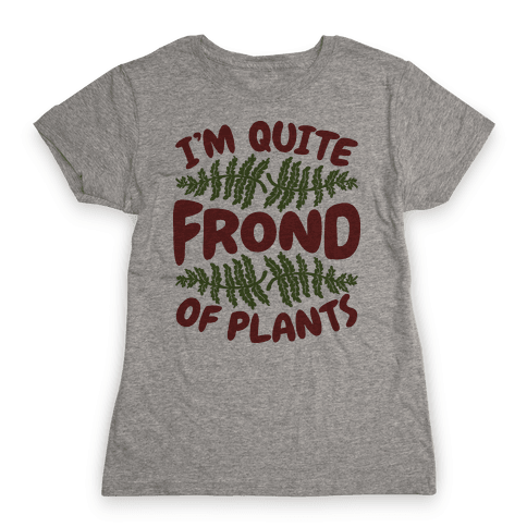 I'm Quite Frond of Plants Womens T-Shirt