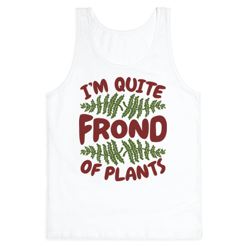 I'm Quite Frond of Plants Tank Top