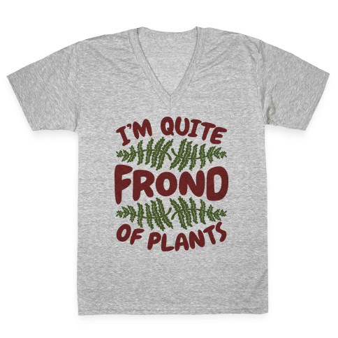 I'm Quite Frond of Plants V-Neck Tee Shirt