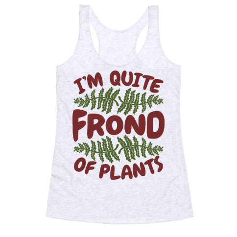 I'm Quite Frond of Plants Racerback Tank Top