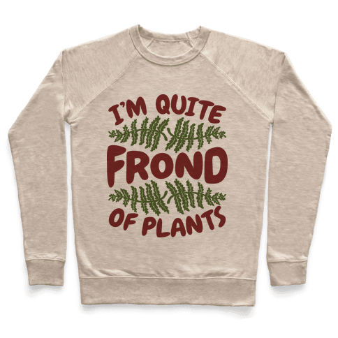 I'm Quite Frond of Plants Pullover